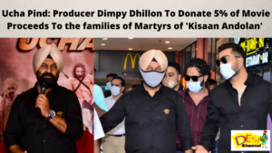 Ucha Pind: Producer Dimpy Dhillon To Donate 5% of Movie Proceeds To the families of Martyrs of 'Kisaan Andolan'