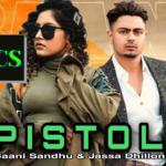 Pistol Lyrics : Baani Sandhu , Jassa Dhillon