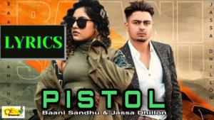 Pistol Lyrics: Baani Sandhu , Jassa Dhillon