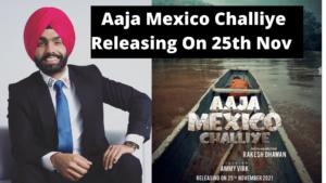 Ammy Virk Movie Aaja Mexico Challiye :  Releasing On 25th November 2021