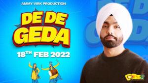 De De Geda : Ammy Virk Upcoming Punjabi Movie Releasing On 18th February 2022